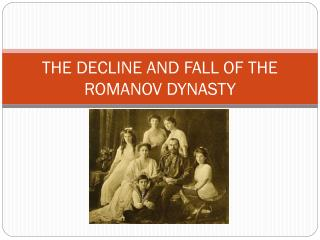 THE DECLINE AND FALL OF THE ROMANOV DYNASTY