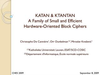 KATAN & KTANTAN  A Family of Small and Efficient  Hardware-Oriented  Block Ciphers