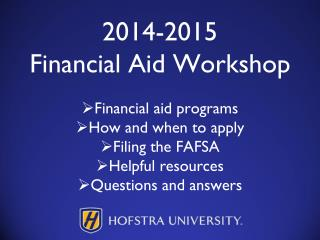 2014-2015 Financial Aid  Workshop Financial aid programs How and when to apply Filing the FAFSA