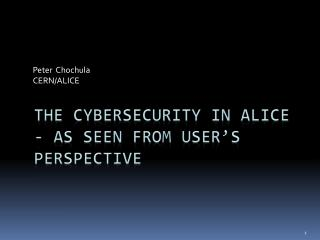 The  cybersecurity  in ALICE - as seen from user's perspective