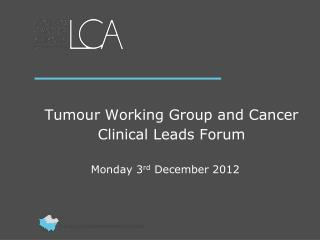 Tumour Working Group and Cancer Clinical Leads Forum