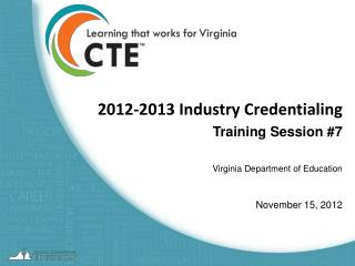 2012-2013 Industry Credentialing Training Session #7 Virginia Department of Education