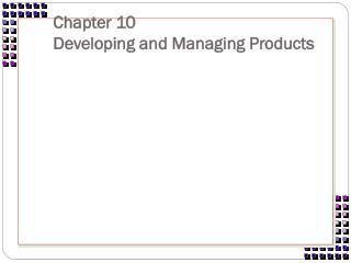 Chapter 10 Developing and Managing Products