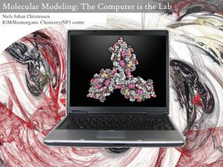 Molecular Modeling :  The Computer is the Lab