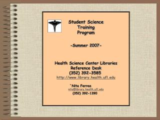 Student Science Training Program -Summer 2007- Health Science Center Libraries Reference Desk