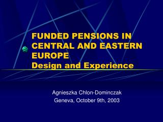 FUNDED PENSIONS IN CENTRAL AND EASTERN EUROPE Design and Experience