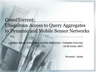 CountTorrent :  Ubiquitous Access to Query Aggregates in Dynamic and Mobile Sensor Networks