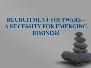 Recruitment Software - A Necessity For Emerging Business