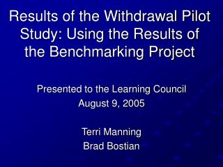 Results of the Withdrawal Pilot Study: Using the Results of the Benchmarking Project