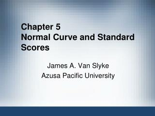 Chapter 5  Normal Curve and Standard Scores