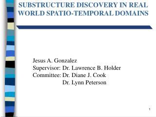 SUBSTRUCTURE DISCOVERY IN REAL WORLD SPATIO-TEMPORAL DOMAINS