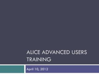 Alice Advanced Users Training