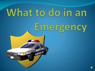 What to do in an Emergency