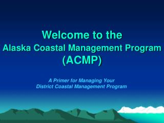 Welcome to the Alaska Coastal Management Program (ACMP)