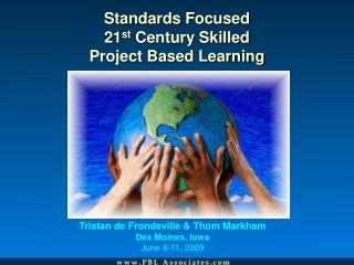 Standards Focused 21 st  Century Skilled Project Based Learning