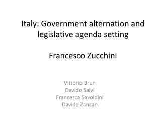 Italy:  Government alternation  and legislative agenda  setting Francesco Zucchini