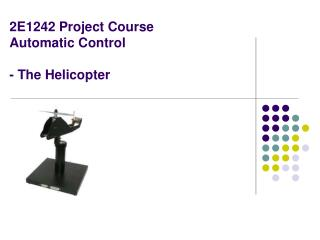 2E1242 Project Course  Automatic Control - The Helicopter