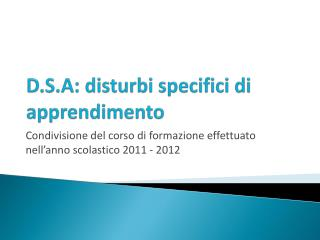 D.S.A : disturbi specifici di apprendimento