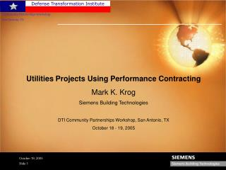 Utilities Projects Using Performance Contracting Mark K. Krog Siemens Building Technologies DTI Community Partnerships W