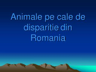 Animale pe cale de disparitie din Romania