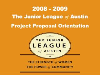 The Junior League  of   Austin Project Proposal Orientation