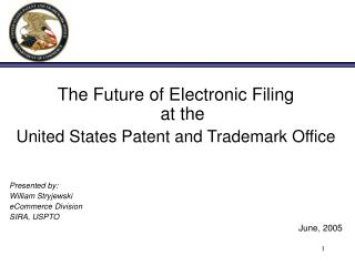 The Future of Electronic Filing  at the  United States Patent and Trademark Office Presented by: William Stryjewski eCom