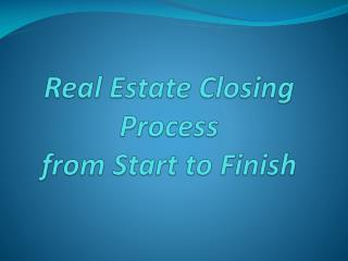 Real Estate Closing Process  from Start to Finish