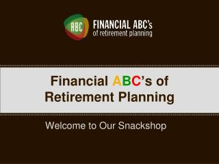 Financial  A B C ' s of Retirement Planning