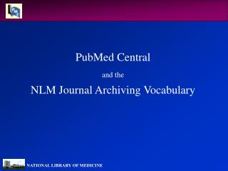 PubMed Central and the NLM Journal Archiving Vocabulary