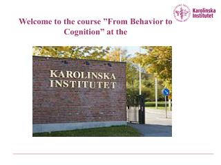 "Welcome to the course ""From Behavior to Cognition"" at the"