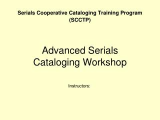 Advanced Serials  Cataloging Workshop