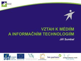 Vztah k médiím  a informačním technologiím
