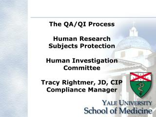 The QA/QI Process Human Research Subjects Protection Human Investigation Committee Tracy Rightmer, JD, CIP Compliance Ma