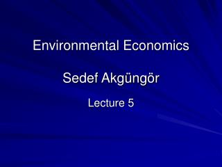 Environmental Economics Sedef Akgüngör