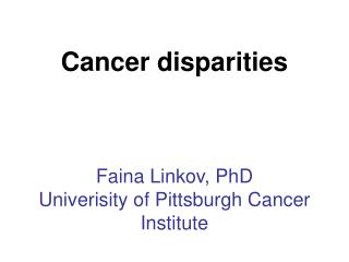 Faina Linkov, PhD Univerisity of Pittsburgh Cancer Institute
