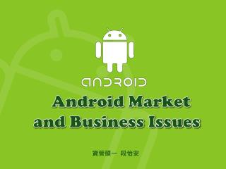 Android  Market  and Business Issues