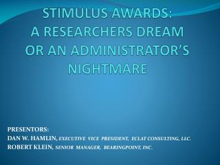 STIMULUS AWARDS: A RESEARCHERS DREAM OR AN ADMINISTRATOR'S  NIGHTMARE