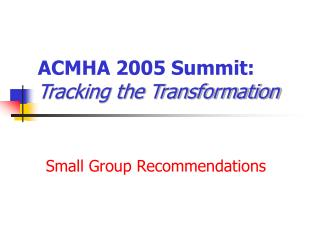 ACMHA 2005 Summit: Tracking the Transformation