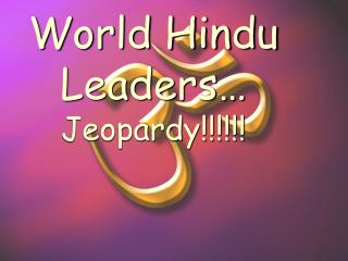 World Hindu Leaders… Jeopardy!!!!!!