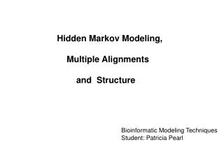 Hidden Markov Modeling,                     Multiple Alignments
