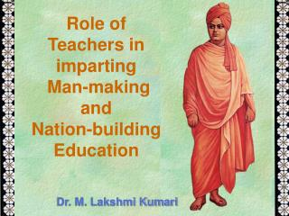 Role of  Teachers in imparting  Man-making  and  Nation-building Education