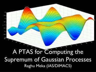 A PTAS for Computing the  Supremum  of Gaussian Processes