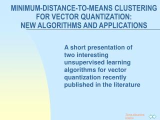 MINIMUM-DISTANCE-TO-MEANS CLUSTERING FOR VECTOR QUANTIZATION:  NEW ALGORITHMS AND APPLICATIONS