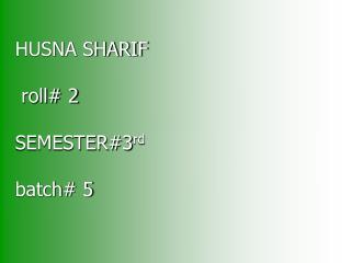 HUSNA SHARIF  roll# 2 SEMESTER#3 rd batch# 5