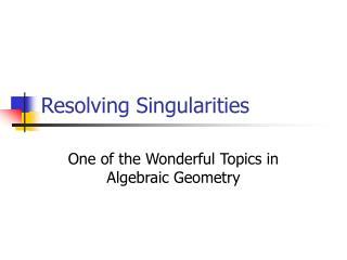 Resolving Singularities