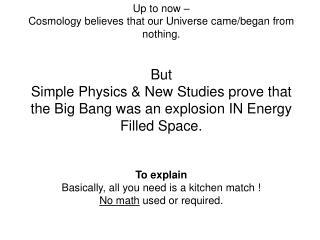 Up to now –  Cosmology believes that our Universe came/began from nothing. But