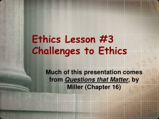 Ethics Lesson #3 Challenges to Ethics