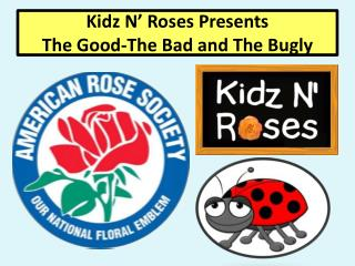 Kidz  N' Roses Presents The Good-The Bad and The  Bugly