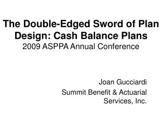 The Double-Edged Sword of Plan Design: Cash Balance Plans 2009 ASPPA Annual Conference