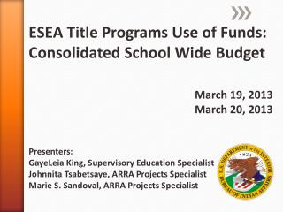 ESEA Title Programs Use of Funds: Consolidated School Wide Budget March 19,  2013 March 20, 2013